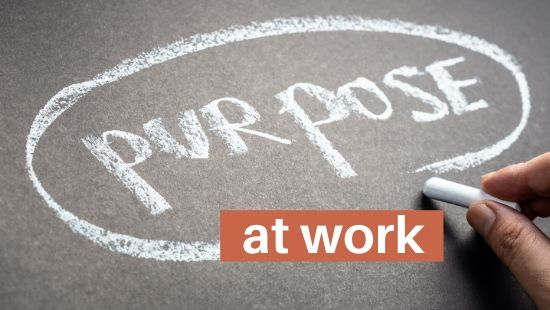 Create Purpose At Work (Even If Your Job Stinks)