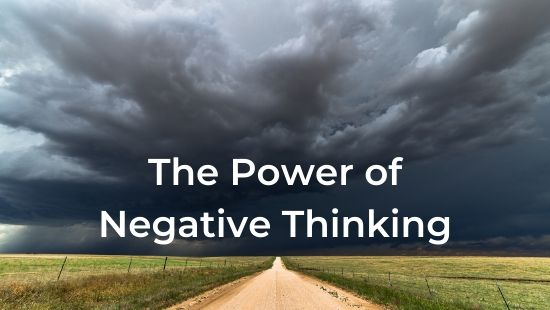 How to Leverage the Power of Negative Thinking