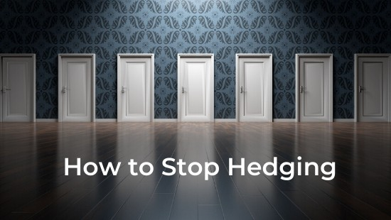 How to Stop Hedging Your Bets and Go All In