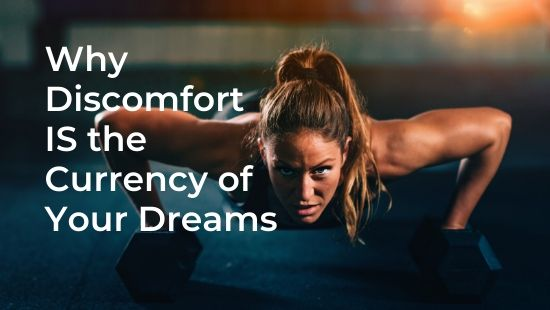 Why Discomfort IS the Currency of Your Dreams